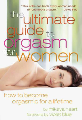 The Ultimate Guide to Orgasm for Women: How to Become Orgasmic for a Lifetime (Paperback)
