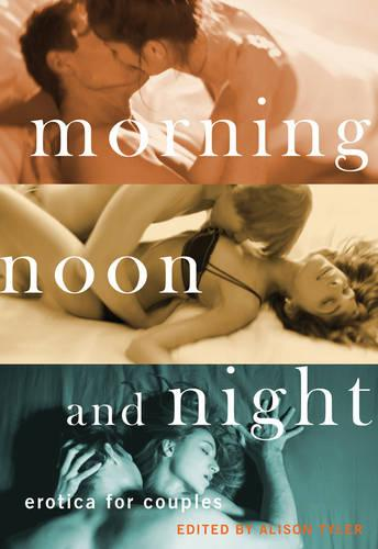 Morning, Noon and Night: Erotica for Couples (Paperback)