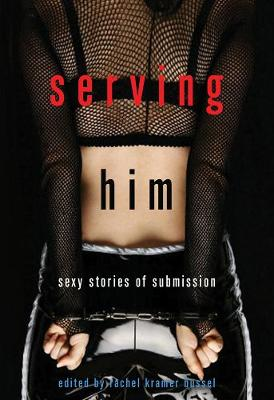 Serving Him: Sexy Stories of Submission (Paperback)