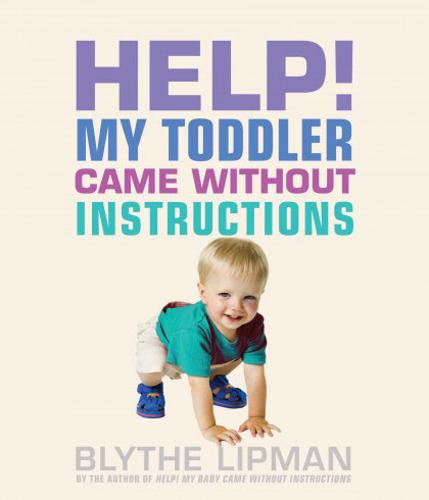 Help! My Toddler Came without Instructions: Practical Tips for Parenting a Happy One, Two, Three, and Four Year Old (Paperback)