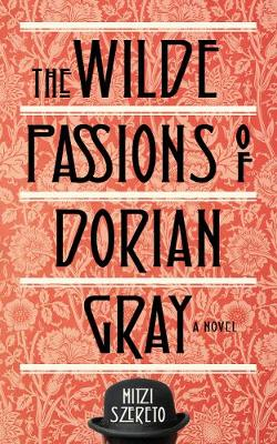 Wilde Passions of Dorian Gray: A Novel (Paperback)