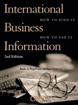 International Business Information, 2nd Edition - How to Find It, How to Use It (Hardback)