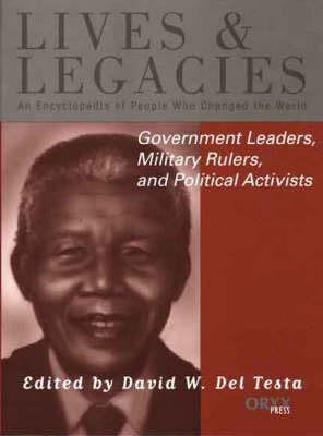 Government Leaders, Military Rulers, and Political Activists: An Encyclopedia of People Who Changed the World - Lives and Legacies Series (Hardback)