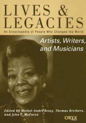 Artists, Writers, and Musicians: An Encyclopedia of People Who Changed the World - Lives and Legacies Series (Hardback)