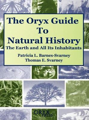 The Oryx Guide to Natural History: The Earth and All Its Inhabitants (Hardback)