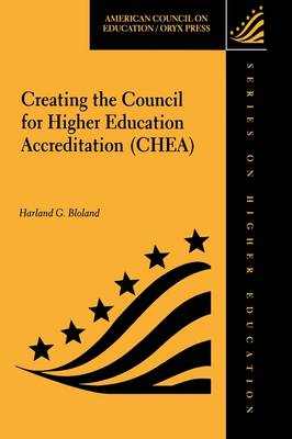 Creating The Council for Higher Education Accreditation (CHEA) - ACE/Praeger Series on Higher Education (Hardback)