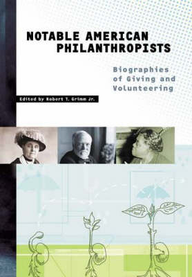 Notable American Philanthropists: Biographies of Giving and Volunteering (Hardback)