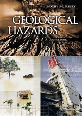 Geological Hazards: A Sourcebook - Sourcebooks on Hazards and Disasters (Hardback)