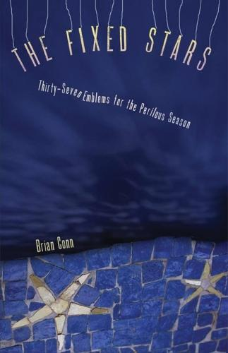 The Fixed Stars: Thirty-Seven Emblems for the Perilous Season (Paperback)