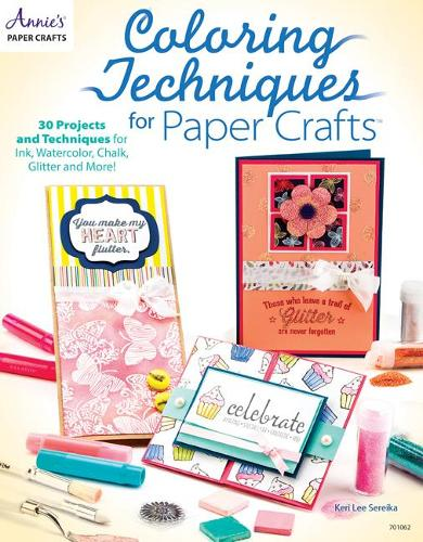 Coloring Techniques for Paper Crafts: 30+ Projects and Techniques for Ink, Watercolor, Chalk, Glitter and More! (Paperback)