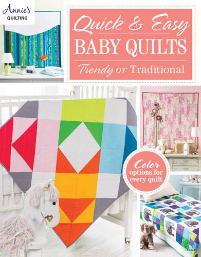 Quick & Easy Baby Quilts: Trendy or Traditional (Paperback)