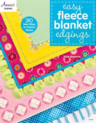 Easy Fleece Blanket Edgings: 30 New Ways to Fashion Fleece (Paperback)