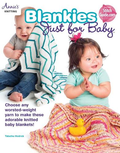 Blankies Just for Baby: Choose Any Worsted-Weight Yarn to Make These Adorable Knitted Baby Blankets! (Paperback)