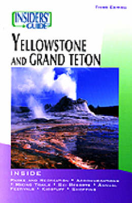 Insiders' Guide to Yellowstone and Grand Teton - Insiders' Guide to Yellowstone & Grand Teton (Paperback)