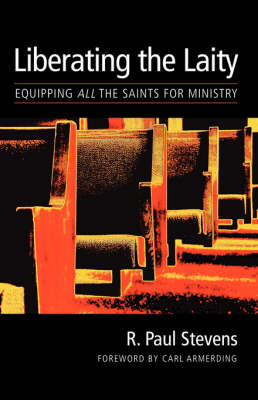The Liberating the Laity: Equipping All the Saints for Ministry (Paperback)