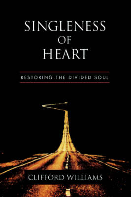 Singleness of Heart: Restoring the Divided Soul (Paperback)