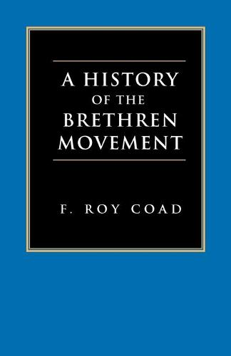 A History of the Brethren Movement: Its Origins, Its Worldwide Development and Its Significance for the Present Day (Paperback)