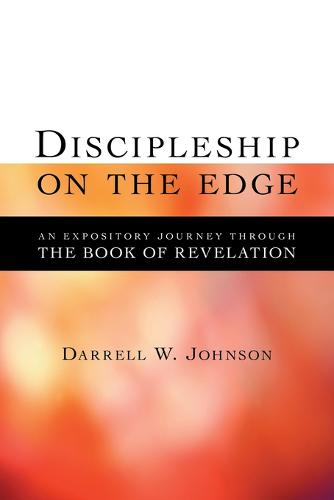 Discipleship on the Edge: An Expository Journey Through the Book of Revelation (Paperback)