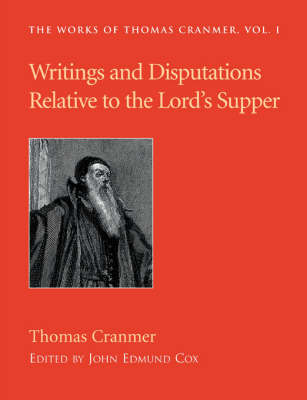 Writings and Disputations of Thomas Cranmer Relative to the Sacrament of the Lord's Supper (Paperback)