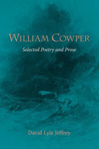 William Cowper: Selected Poetry and Prose (Paperback)