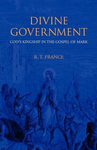 Divine Government: God's Kingship in the Gospel of Mark (Paperback)