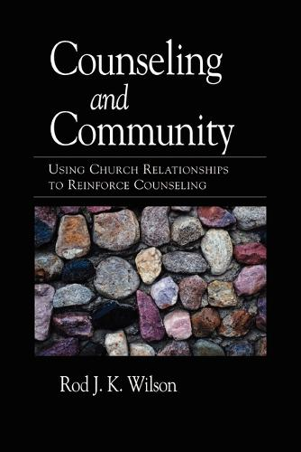 Counseling and Community: Using Church Relationships to Reinforce Counseling (Paperback)