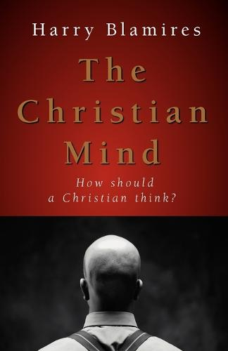 The Christian Mind: How Should a Christian Think? (Paperback)
