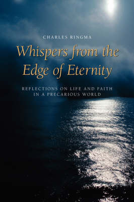 Whispers from the Edge of Eternity: Reflections on Life and Faith in a Precarious World (Paperback)