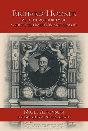Richard Hooker and the Authority of Scripture, Tradition and Reason (Paperback)