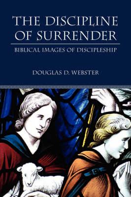 The Discipline of Surrender: Biblical Images of Discipleship (Paperback)
