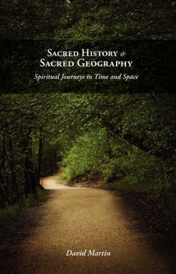Sacred History and Sacred Geography: Spiritual Journeys in Time and Space (Paperback)