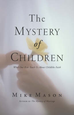 The Mystery of Children: What Our Kids Teach Us About Childlike Faith (Paperback)