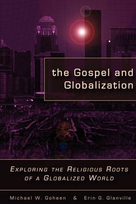 The Gospel and Globalization: Exploring the Religious Roots of a Globalized World (Paperback)