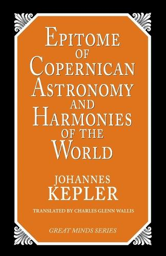 Epitome Of Copernican Astronomy And Harmonies Of The World (Paperback)