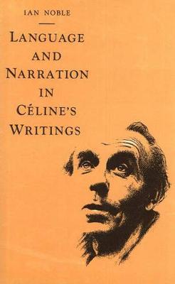 Language And Narration In Celine's Writings (Hardback)