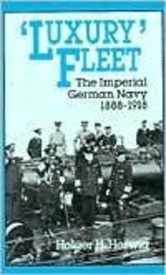 """""""Luxury"""" Fleet: The Imperial German Navy, 1888-1918 (Paperback)"""
