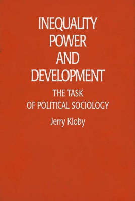 Inequality, Power and Development: The Task of Political Sociology (Hardback)