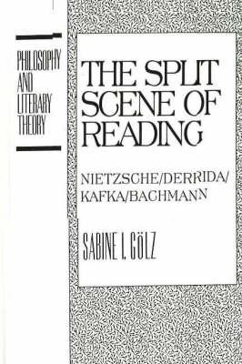 The Split Scene of Reading: Nietzsche / Derrida / Kafka / Bachmann - Philosophy and Literary Theory (Hardback)
