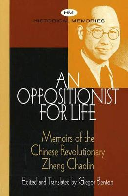 An Oppositionist for Life: Memoirs of the Chinese Revolutionary Zheng Chaolin - Historical Memoirs (Paperback)