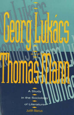 Georg Lukacs and Thomas Mann: A Study in the Sociology of Literature (Paperback)