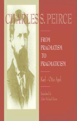 Charles S. Peirce: From Pragmatism to Pragmaticism (Paperback)