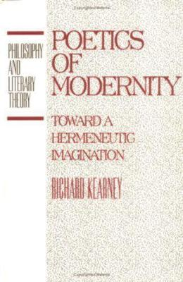 Poetics of Modernity: Toward a Hermeneutic Imagination - Philosophy and Literary Theory (Hardback)