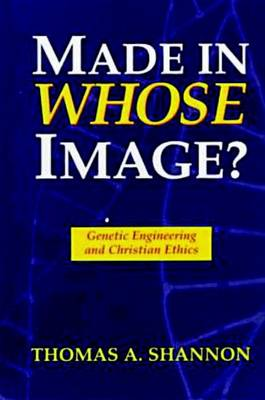 Made in Whose Image?: Genetic Engineering and Christian Ethics (Paperback)