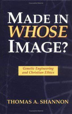 Made in Whose Image?: Genetic Engineering and Christian Ethics (Hardback)