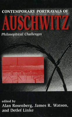 Contemporary Portrayals of Aushwitz: Philosophical Challenges (Hardback)