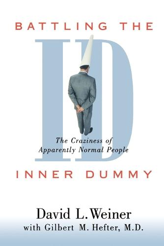 Battling the Inner Dummy: The Craziness of Apparently Normal People (Paperback)