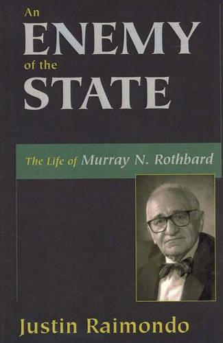 An Enemy of the State: The Life of Murray N. Rothbard (Hardback)