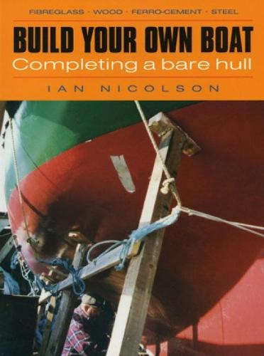 Build Your Own Boat: Completing a Bare Hull (Paperback)