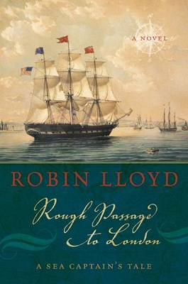 Rough Passage to London: A Sea Captain's Tale, A Novel (Hardback)