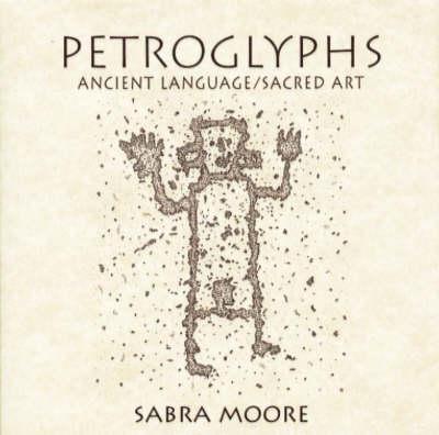 Petroglyphs: Ancient Language, Sacred Art (Hardback)
